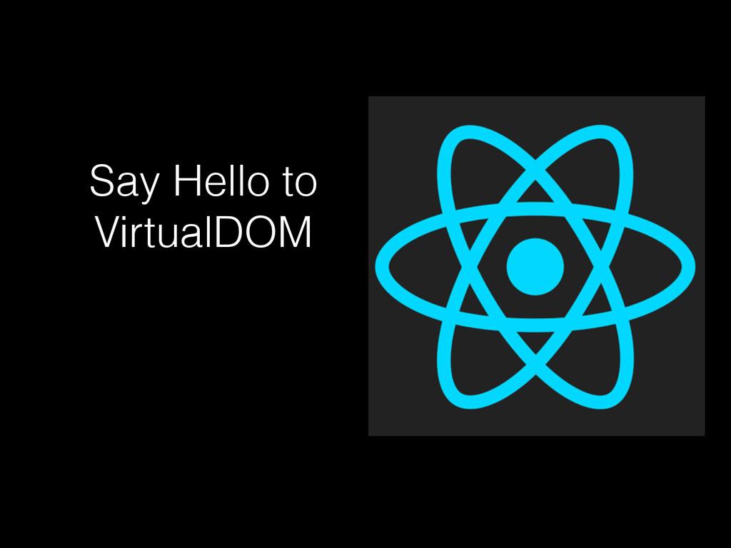 Say Hello to VirtualDOM