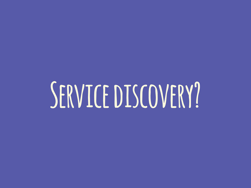 Service discovery?