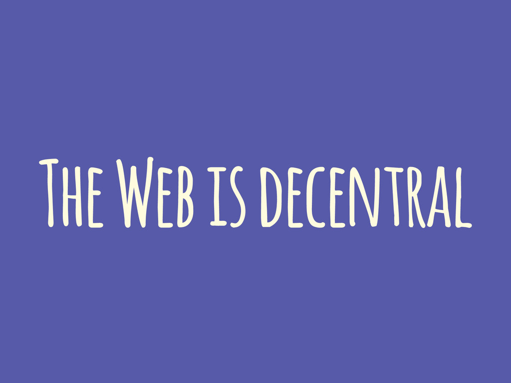 The Web is decentral