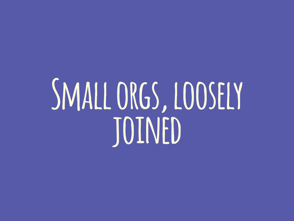 Small orgs, loosely joined