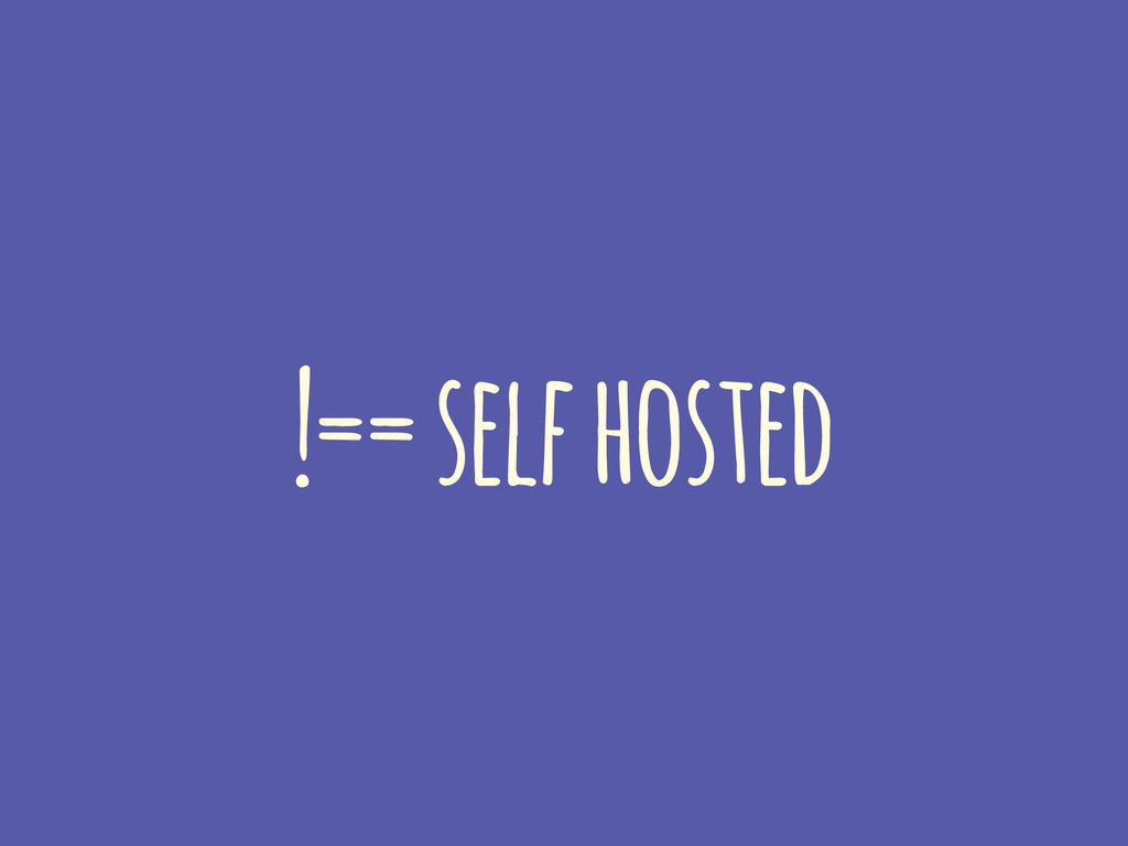 !== self hosted