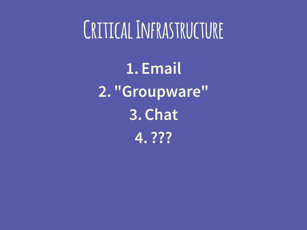 """Critical Infrastructure 1. Email 2. """"Groupware""""..."""