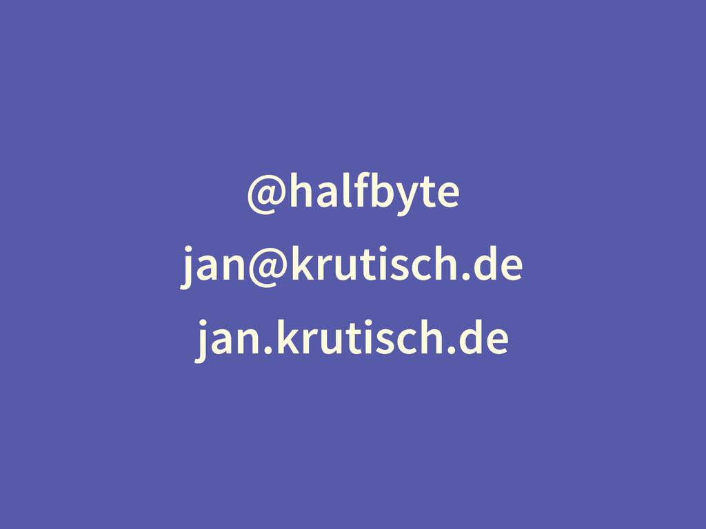 @halfbyte jan@krutisch.de jan.krutisch.de