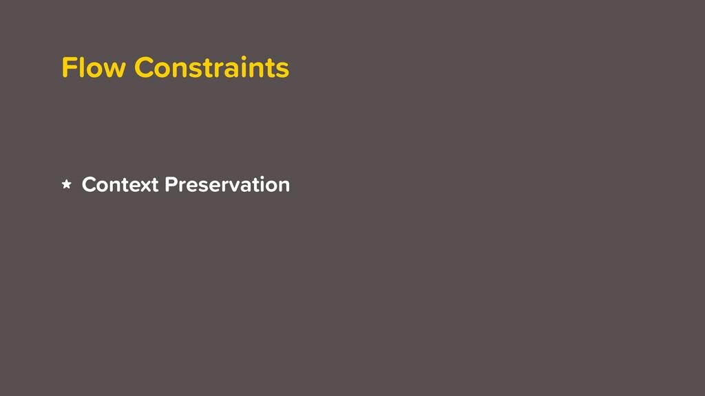 Flow Constraints ★ Context Preservation