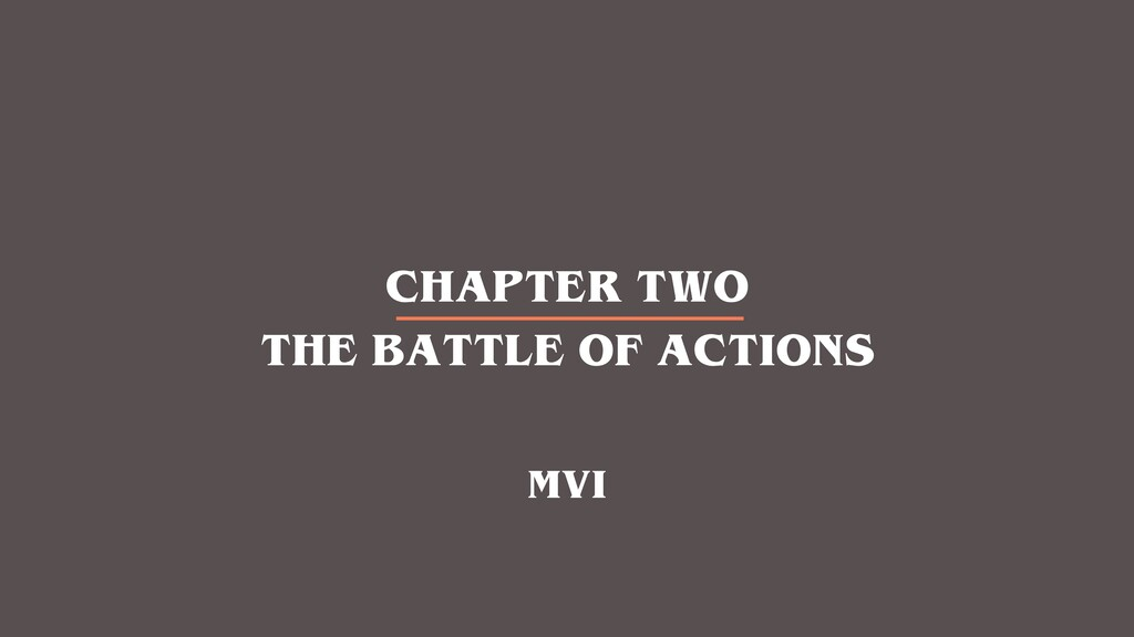CHAPTER TWO THE BATTLE OF ACTIONS MVI