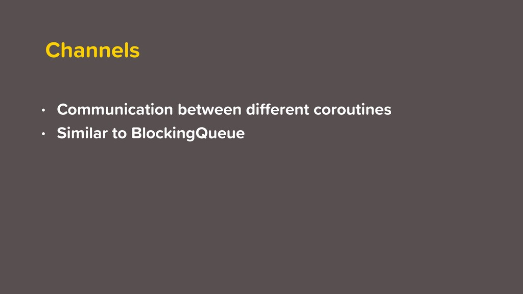 Channels • Communication between different corou...