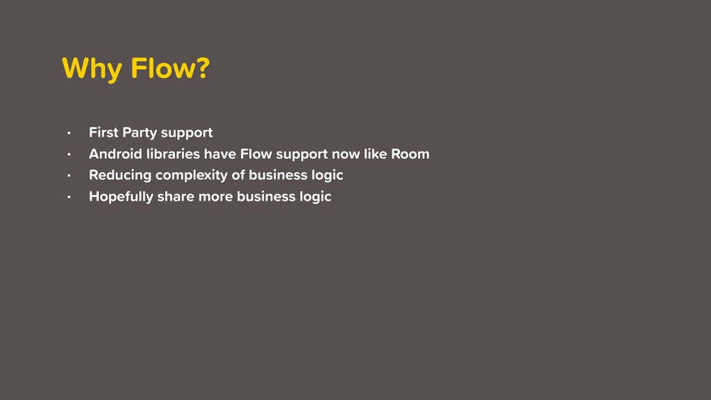 Why Flow? • First Party support • Android libra...