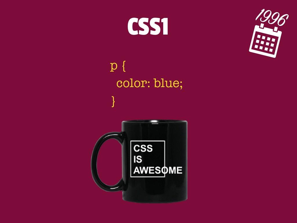 CSS1 1996 p { color: blue; }