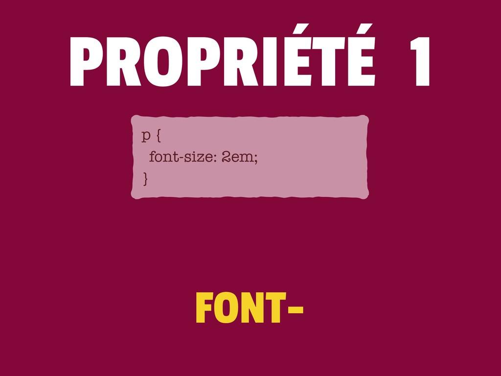 FONT- p { font-size: 2em; } PROPRIÉTÉ 1