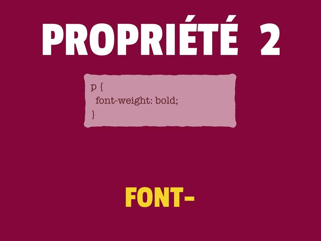 FONT- p { font-weight: bold; } PROPRIÉTÉ 2