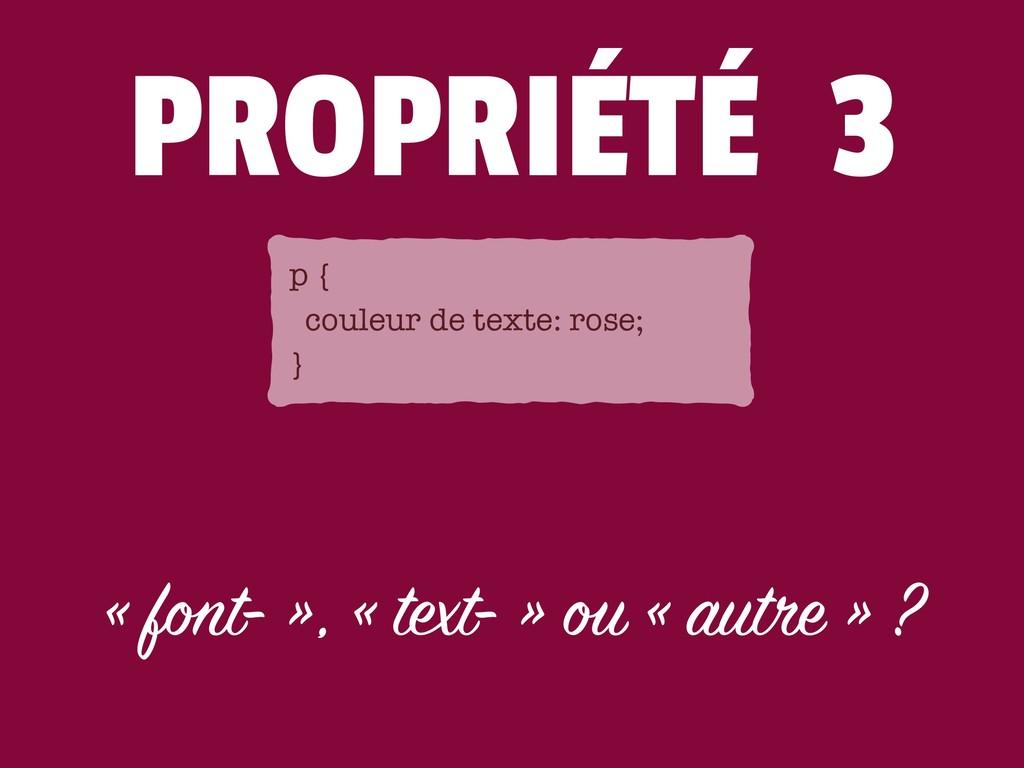 PROPRIÉTÉ 3 « font- », « text- » ou « autre » ?...