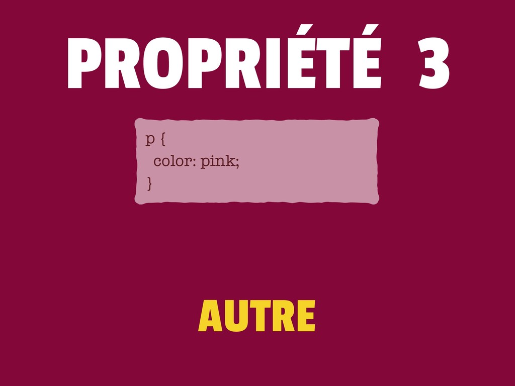 AUTRE p { color: pink; } PROPRIÉTÉ 3