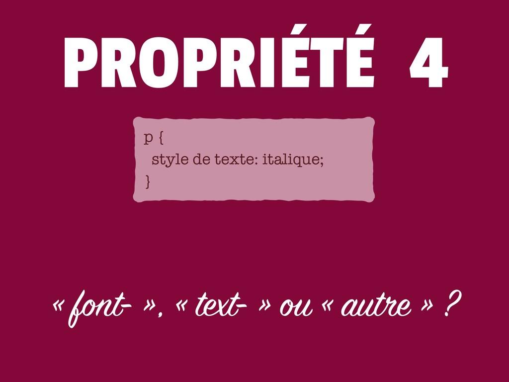 PROPRIÉTÉ 4 « font- », « text- » ou « autre » ?...