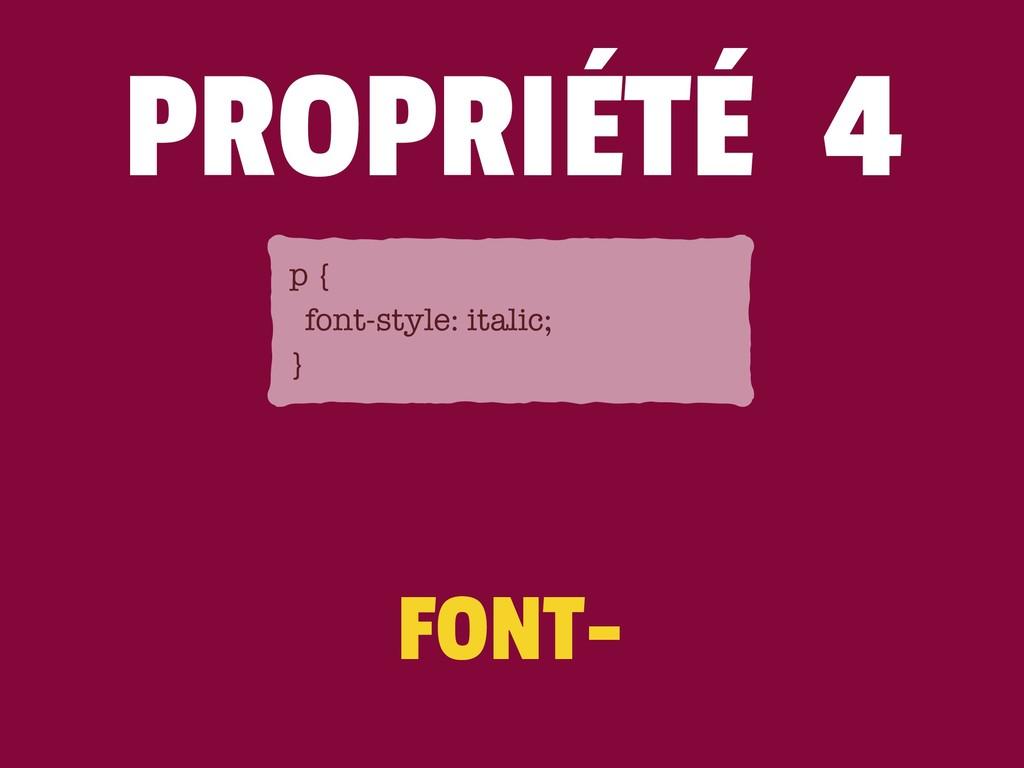 FONT- p { font-style: italic; } PROPRIÉTÉ 4