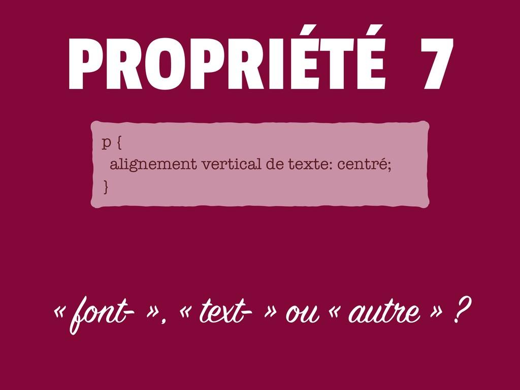 PROPRIÉTÉ 7 « font- », « text- » ou « autre » ?...