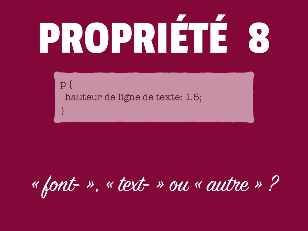 PROPRIÉTÉ 8 « font- », « text- » ou « autre » ?...