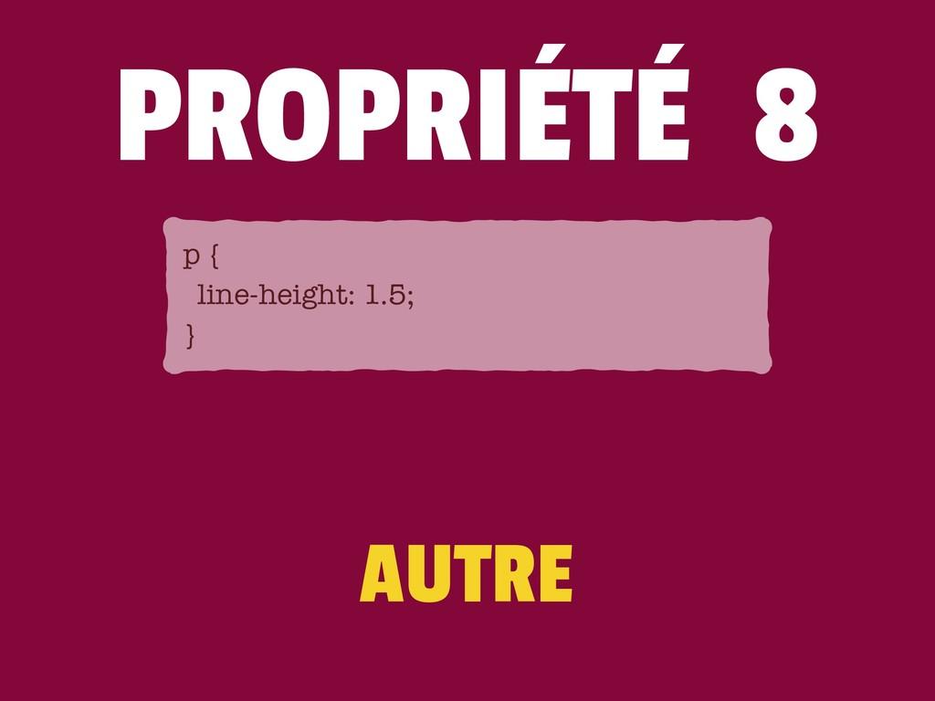 AUTRE PROPRIÉTÉ 8 p { line-height: 1.5; }