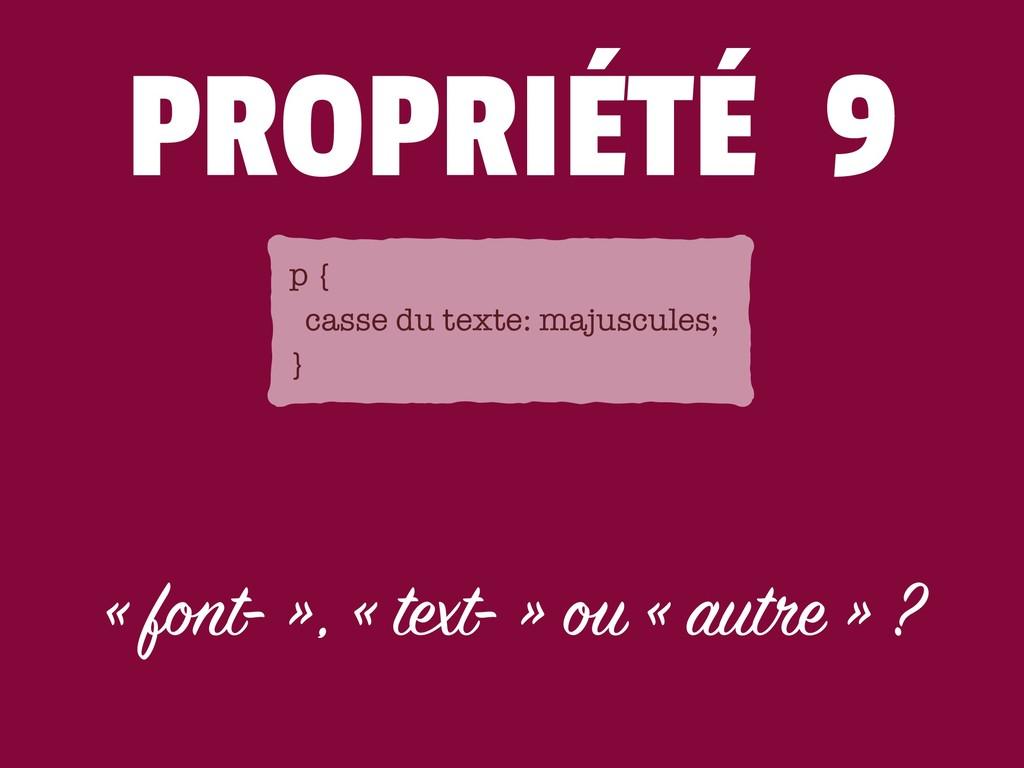 PROPRIÉTÉ 9 « font- », « text- » ou « autre » ?...