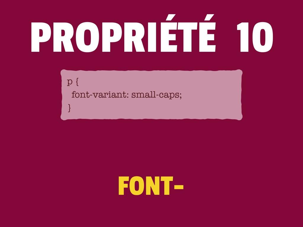FONT- PROPRIÉTÉ 10 p { font-variant: small-caps...