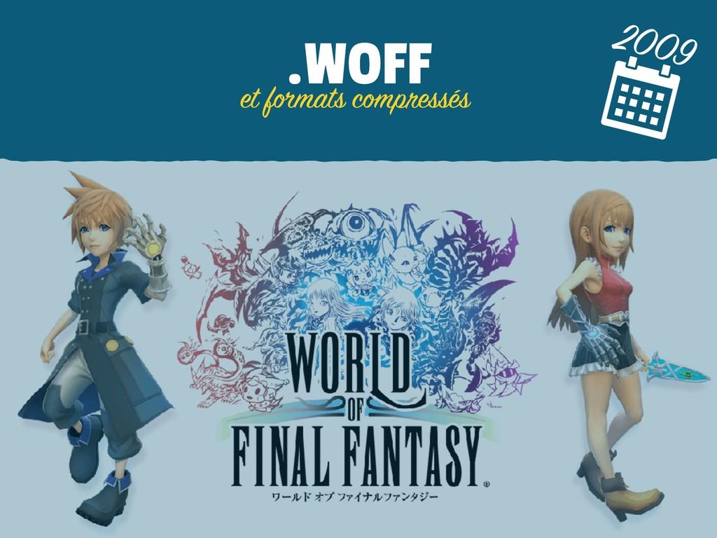 .WOFF 2009 et formats compressés