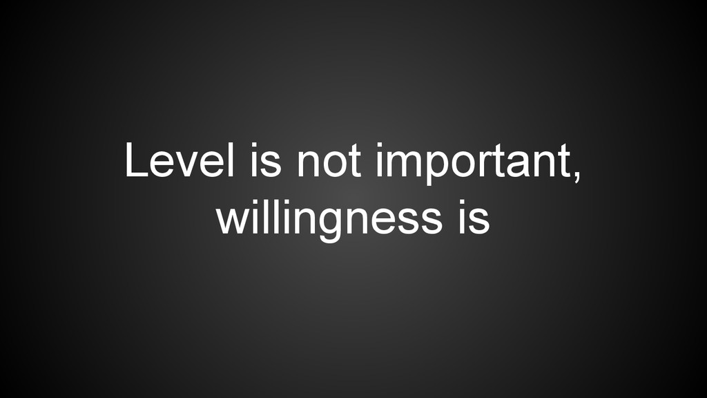 Level is not important, willingness is