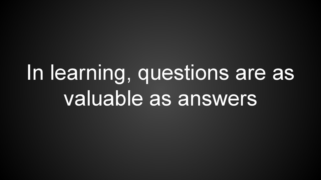 In learning, questions are as valuable as answe...