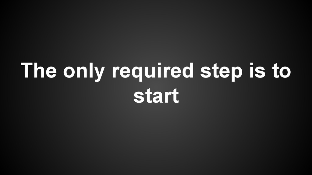 The only required step is to start