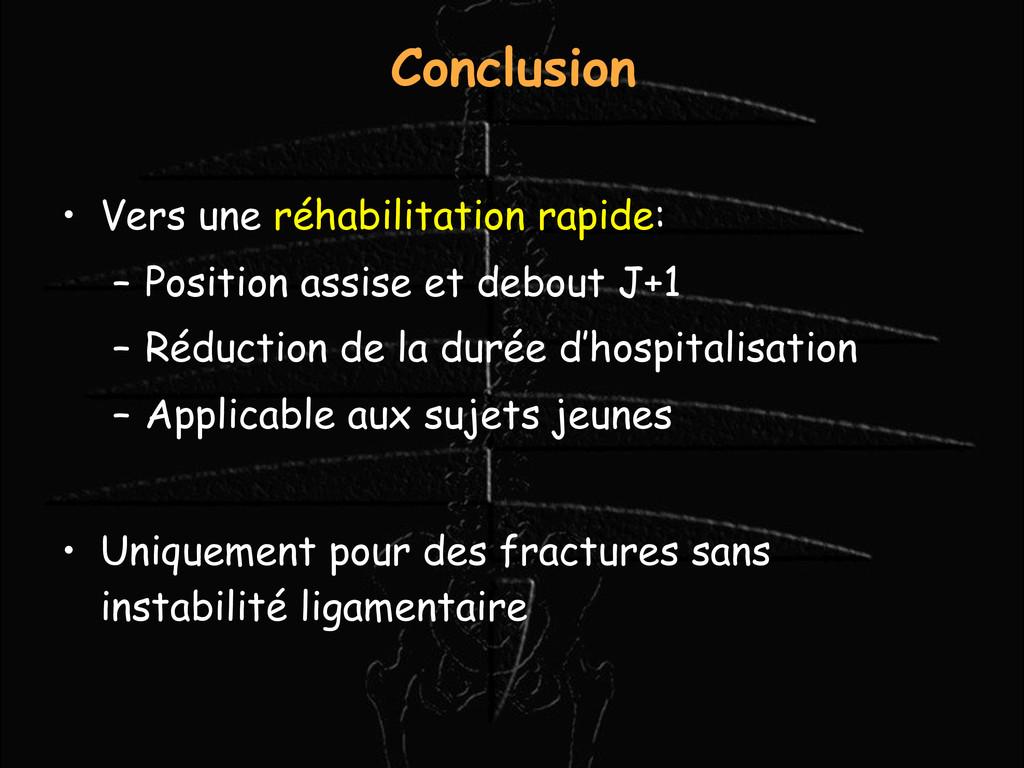 Conclusion • Vers une réhabilitation rapide: – ...