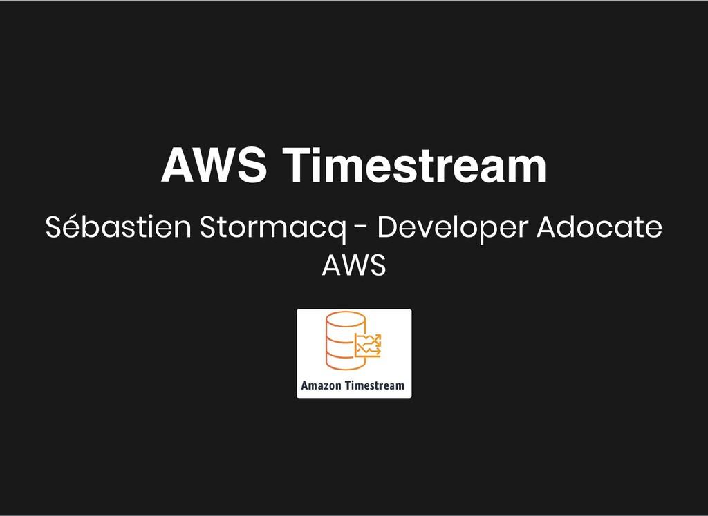 AWS Timestream AWS Timestream Sébastien Stormac...