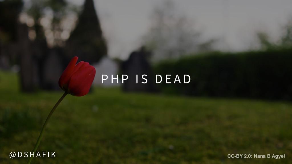 P H P I S D E A D CC-BY 2.0: Nana B Agyei @ D S...