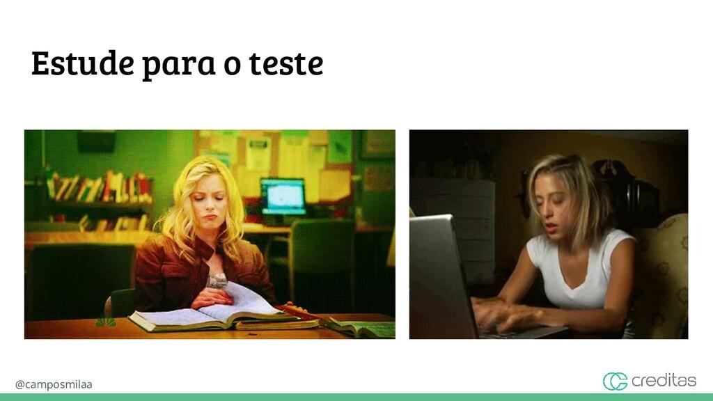 @camposmilaa Estude para o teste