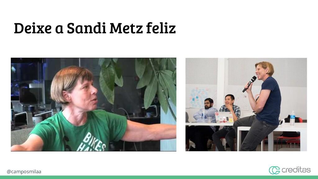 @camposmilaa Deixe a Sandi Metz feliz