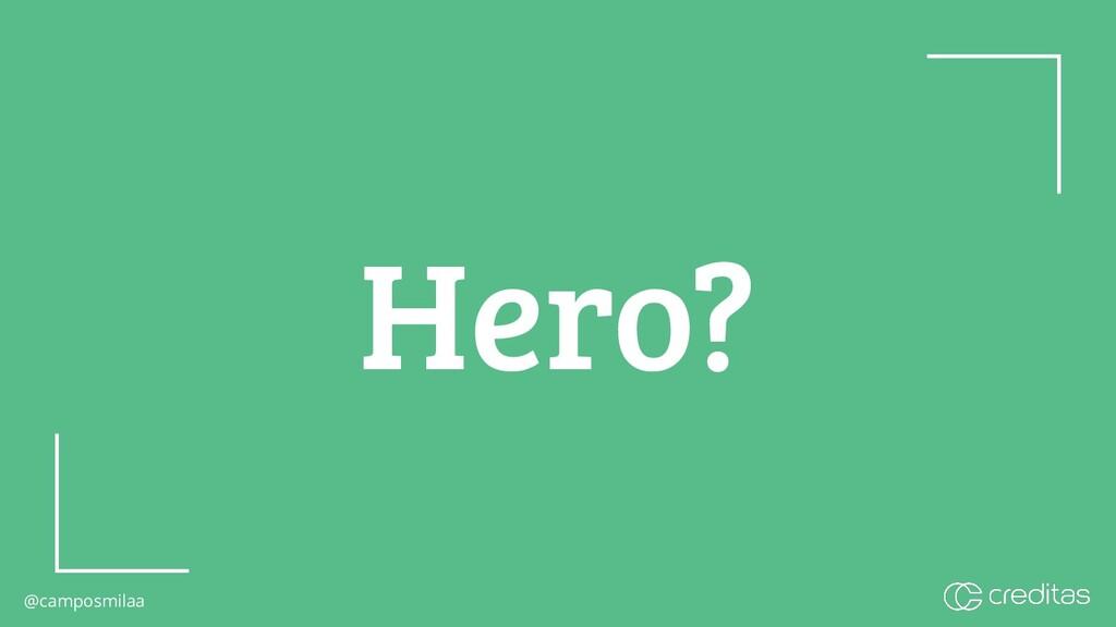 @camposmilaa @camposmilaa Hero?