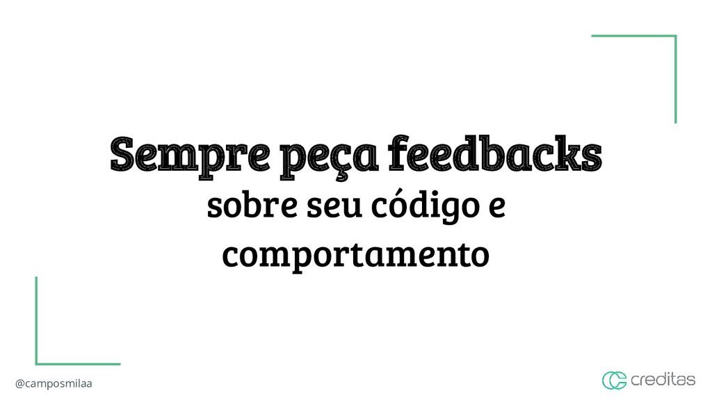 @camposmilaa Sempre peça feedbacks sobre seu có...