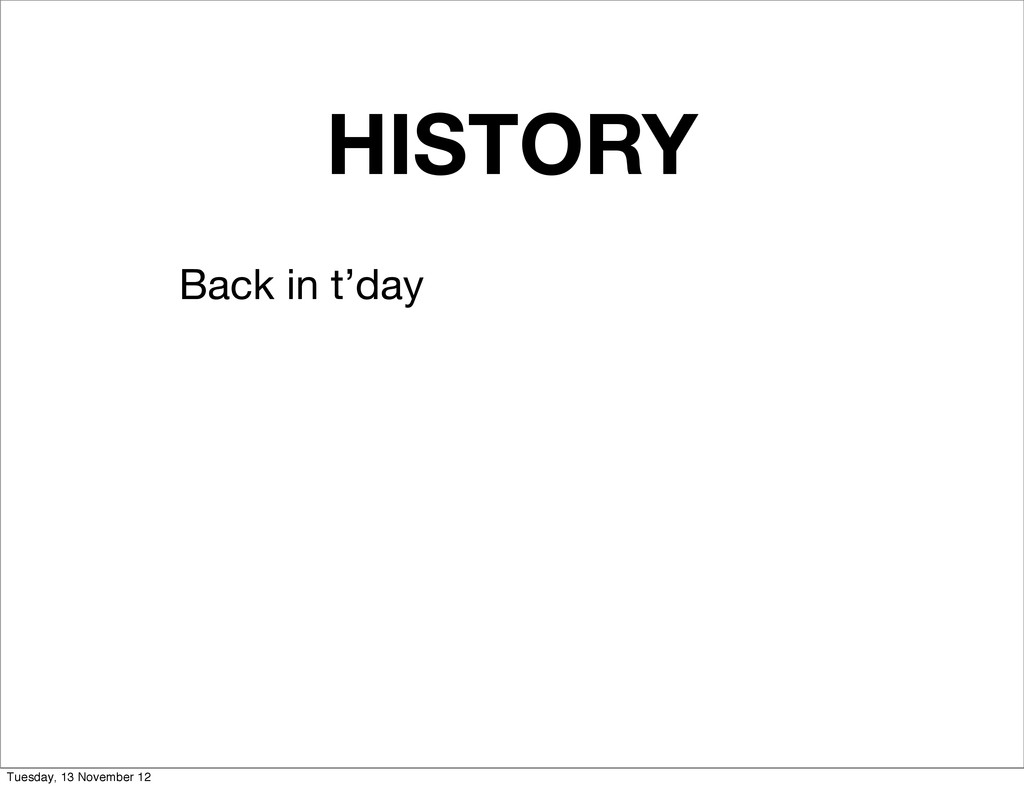 HISTORY Back in t'day Tuesday, 13 November 12