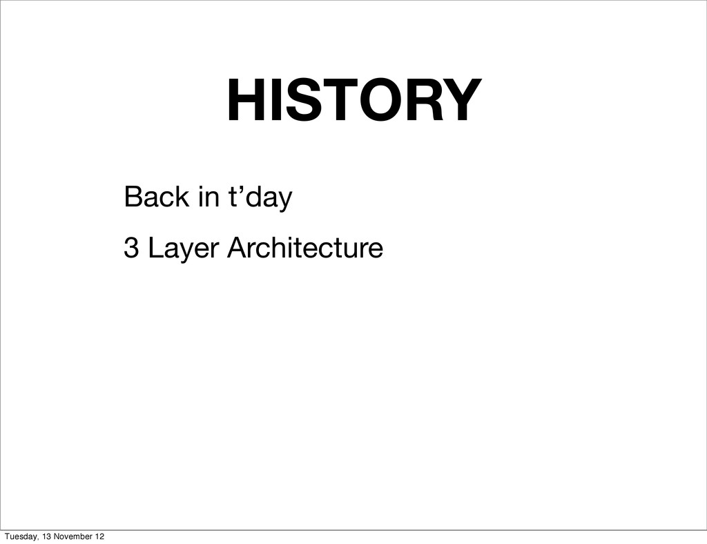 HISTORY Back in t'day 3 Layer Architecture Tues...