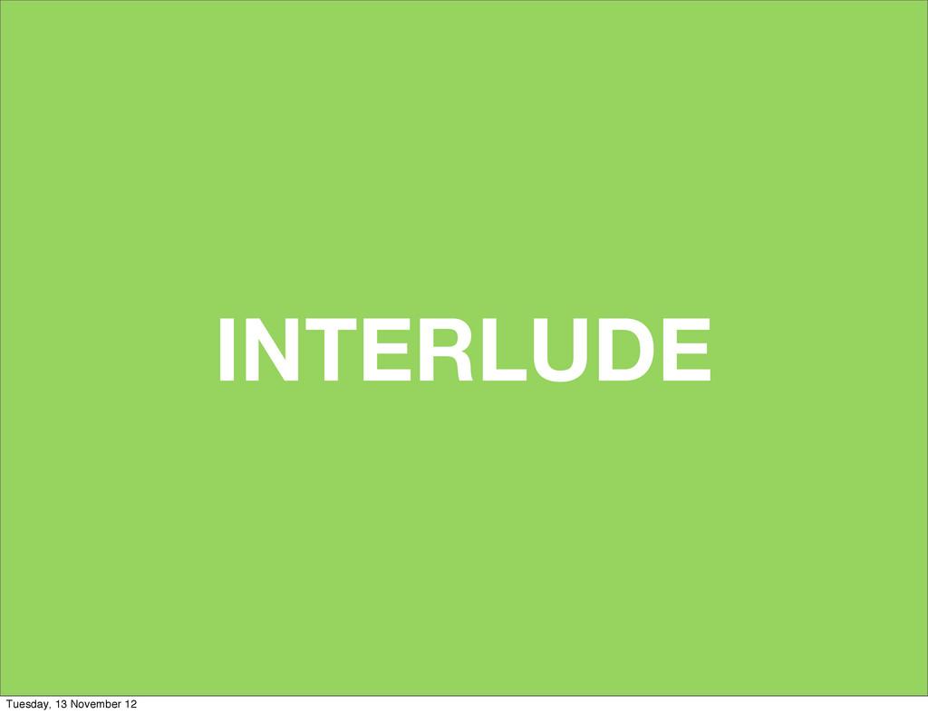 INTERLUDE Tuesday, 13 November 12