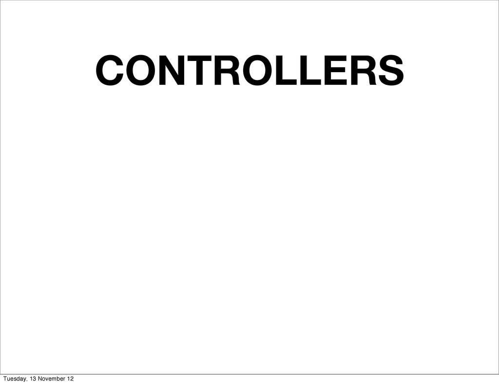 CONTROLLERS Tuesday, 13 November 12