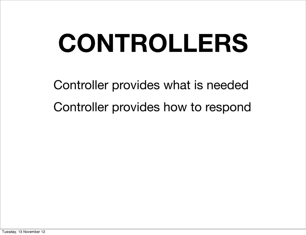 CONTROLLERS Controller provides what is needed ...