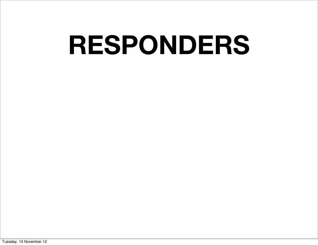 RESPONDERS Tuesday, 13 November 12