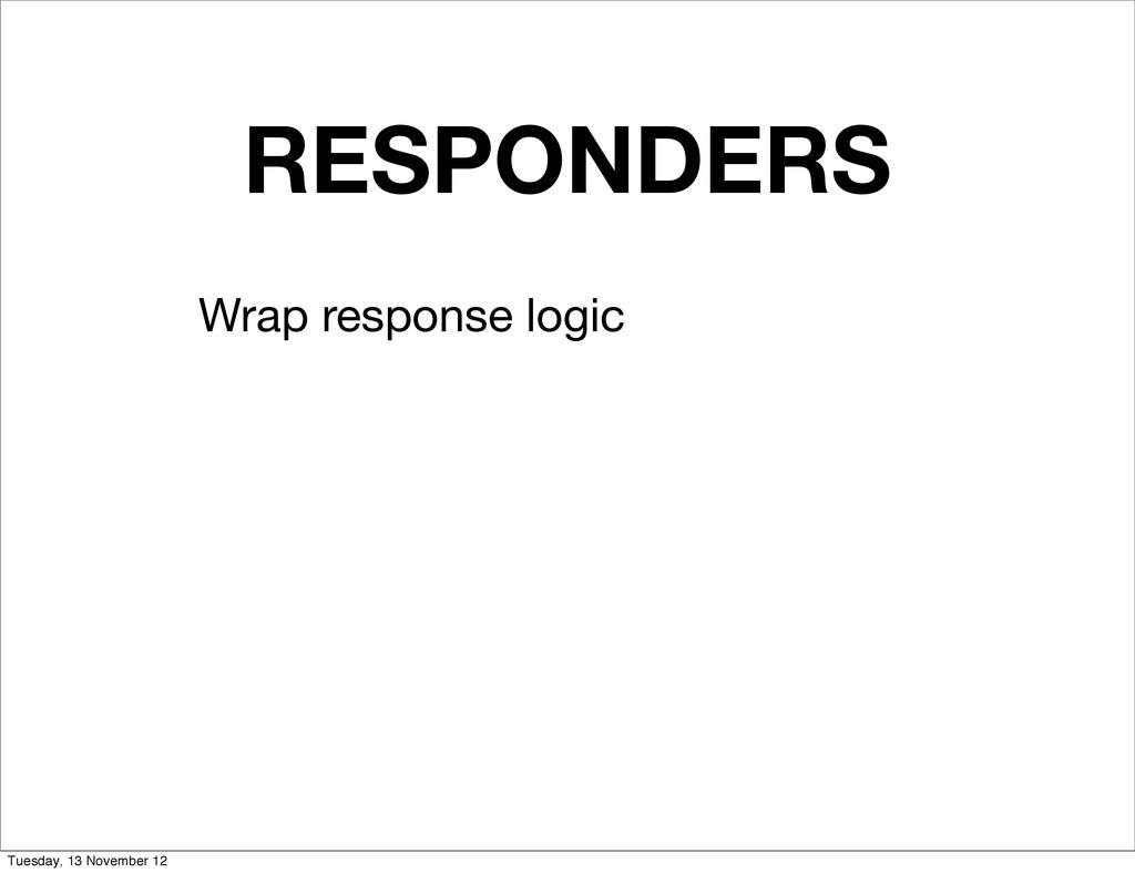 RESPONDERS Wrap response logic Tuesday, 13 Nove...
