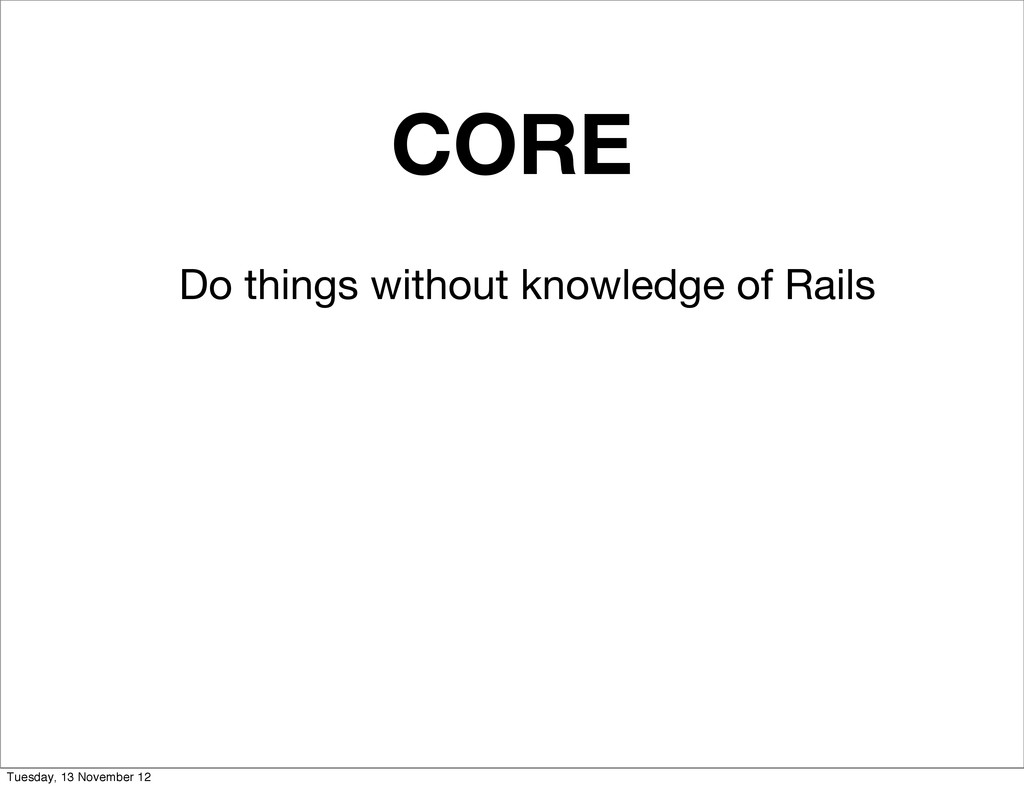 CORE Do things without knowledge of Rails Tuesd...