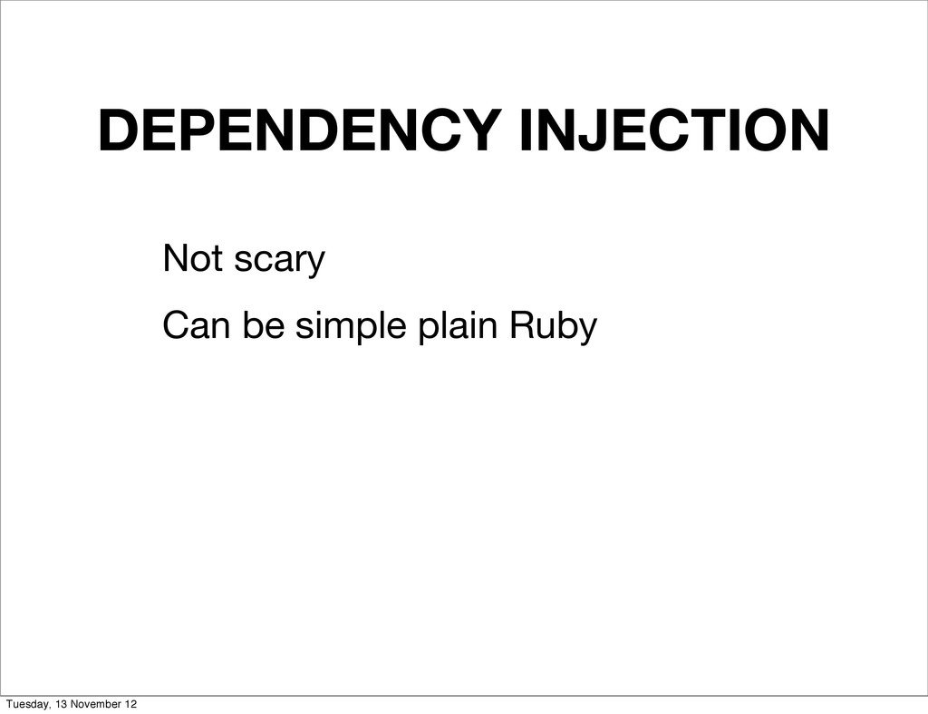 DEPENDENCY INJECTION Not scary Can be simple pl...