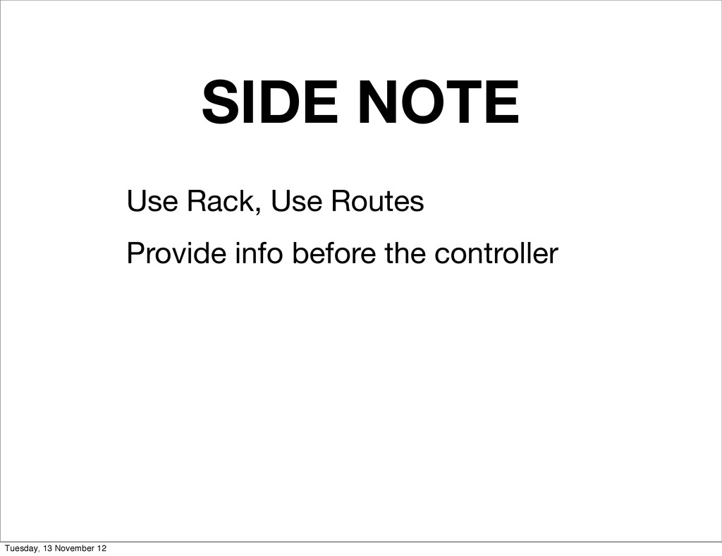 SIDE NOTE Use Rack, Use Routes Provide info bef...