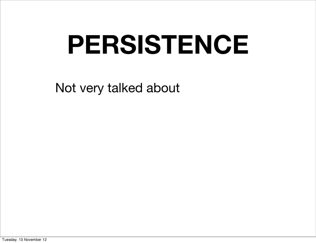 PERSISTENCE Not very talked about Tuesday, 13 N...