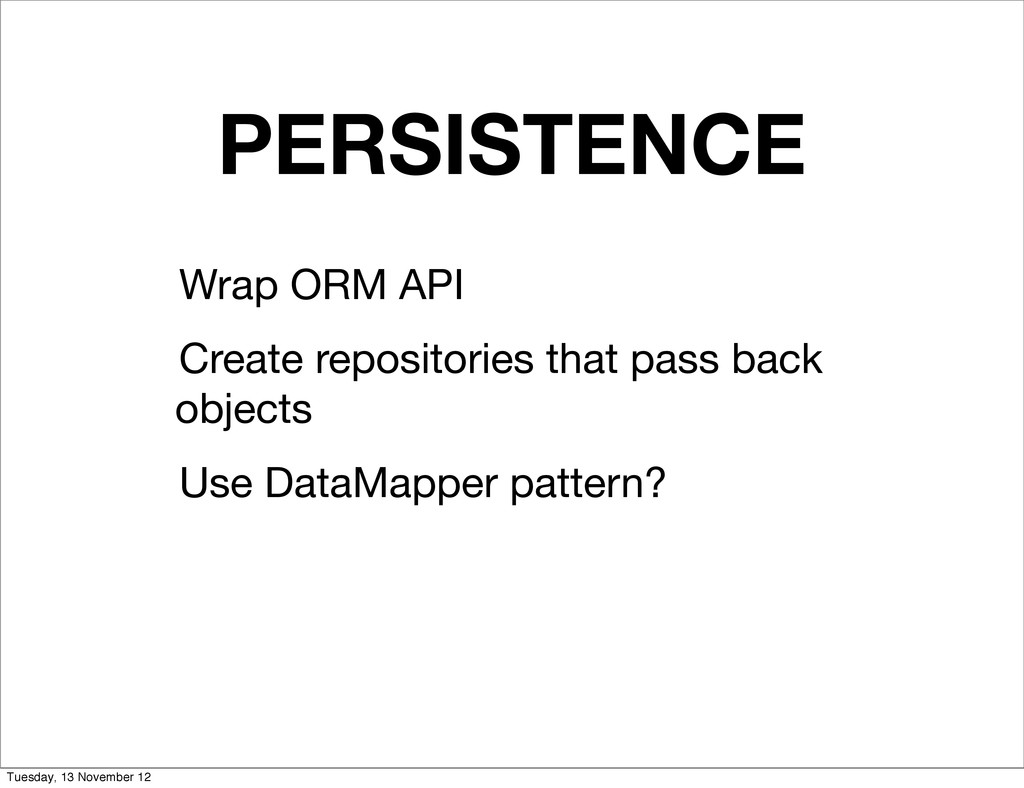 PERSISTENCE Wrap ORM API Create repositories th...