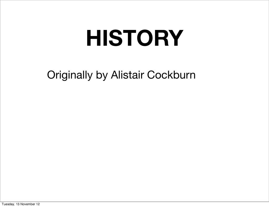 HISTORY Originally by Alistair Cockburn Tuesday...
