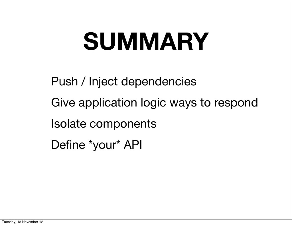 SUMMARY Push / Inject dependencies Give applica...