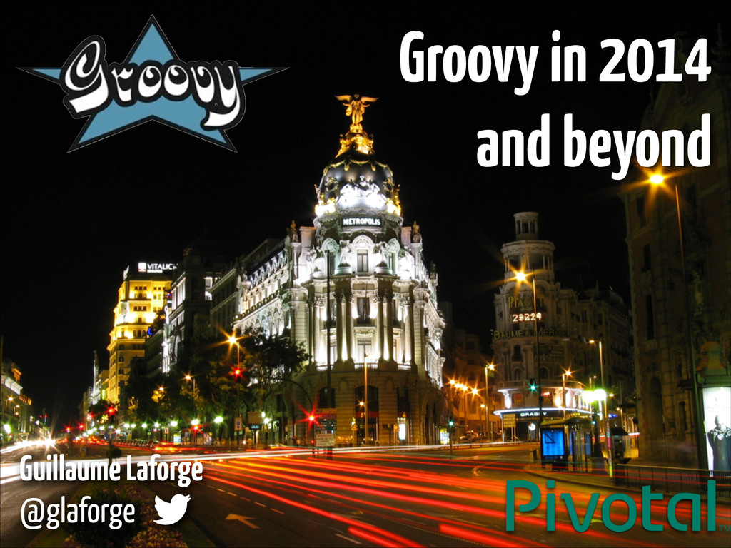 Guillaume Laforge  @glaforge Groovy in 2014 an...