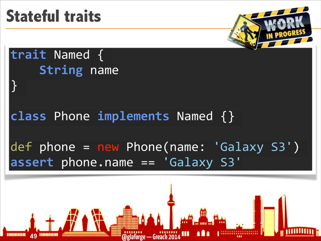 @glaforge — Greach 2014 Stateful traits !49 tra...